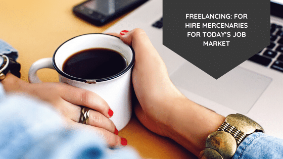 Freelancing: for hire mercenaries for today's job market