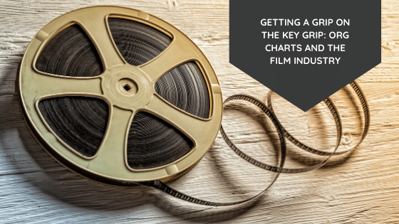 Getting A Grip On The Key Grip: Org Charts and The Film Industry