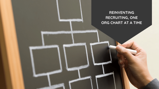 Reinventing Recruiting, One Org Chart At A Time