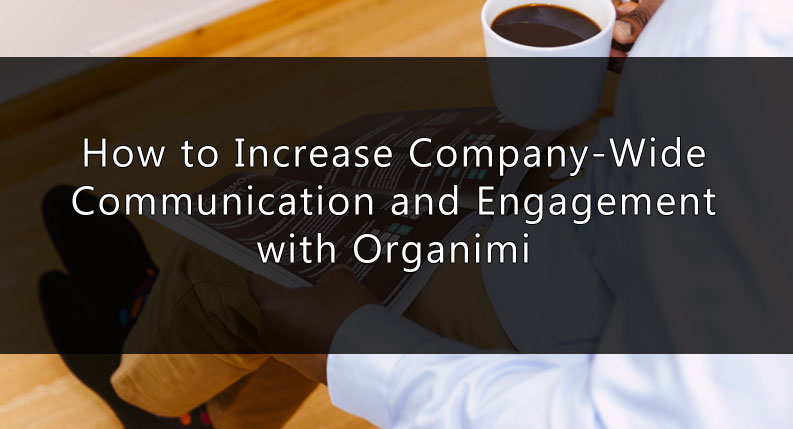 How to Increase Company-Wide Communication and Engagement with Organimi