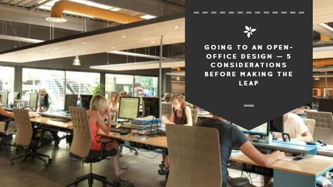 Going to an Open Office Design — 5 Considerations Before Making the Leap