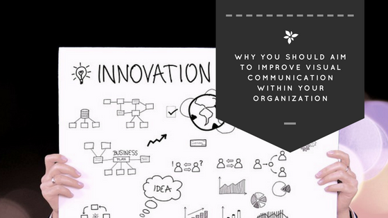 Why You Should Aim to Improve Visual Communication Within Your Organization