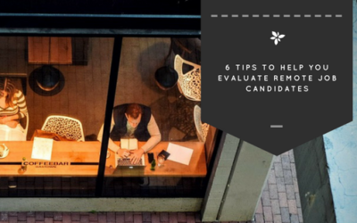6 Tips to Help You Evaluate Remote Job Candidates