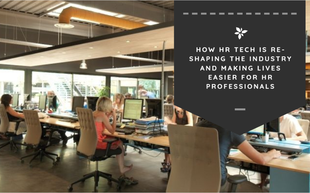How HR Tech is Re-Shaping the Industry and Making Lives Easier for HR Professionals
