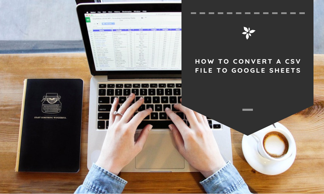 How to Convert a CSV File to Google Sheets