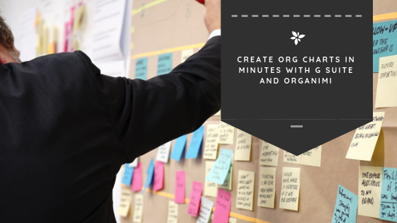 Create Org Charts In Minutes With G Suite and Organimi