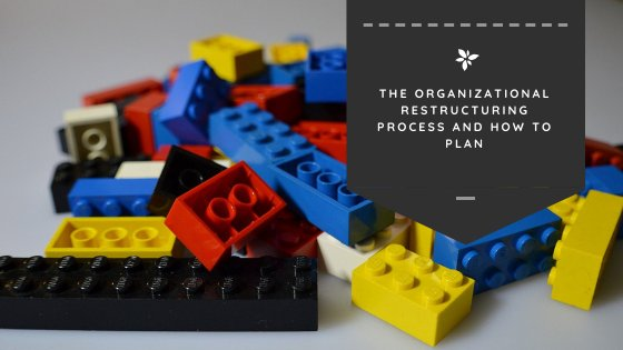 The Organizational Restructuring Process and How to Plan