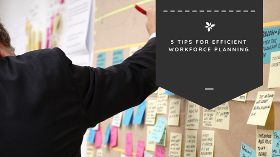 5 Tips for Efficient Workforce Planning