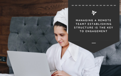 Managing a Remote Team? Establishing Structure is the Key to Engagement