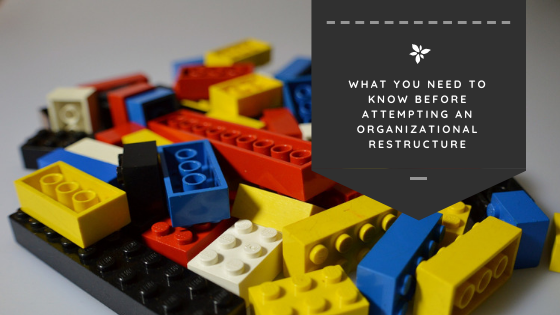 What You Need to Know Before Attempting an Organizational Restructure