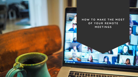 How to Make the Most of Your Remote Meetings