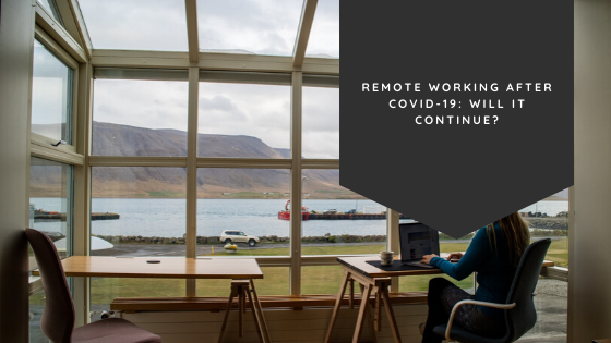 Remote Working After COVID-19: Will It Continue?