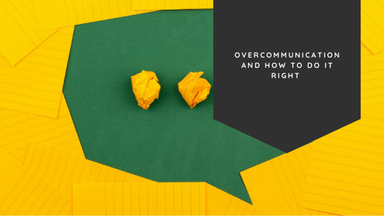 Overcommunication and How to Do It Right