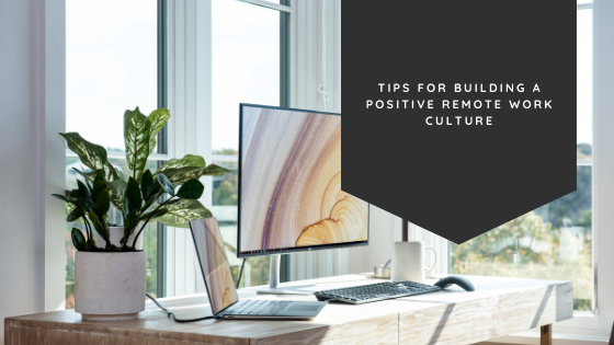 Tips for Building a Positive Remote Work Culture
