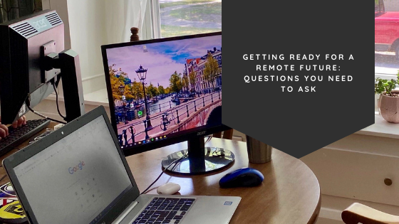 Getting Ready for a Remote Future: Questions You Need to Ask